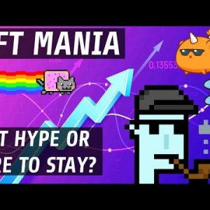 NFT Mania | Is It A Bubble Or Here To Stay?